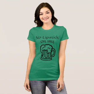 No LipStick on my Beer T-Shirt