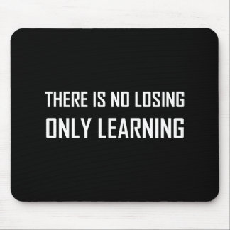 No Losing Only Learning Motto Mouse Pad