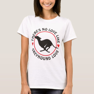 No Love Like Greyhound Love T-Shirt