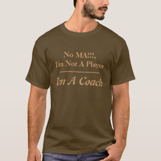 No MA!!!,I'm Not A Player, I'm A Coach, _______... T-Shirt