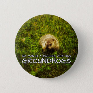 No man is a failure who has Groundhogs button