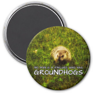 No man is a failure who has Groundhogs magnet