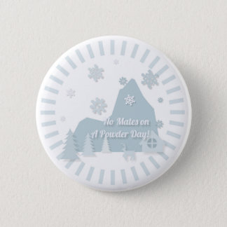 """""""No Mates on a Powder Day!"""" Badge 2 Inch Round Button"""