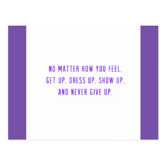 NO MATTER HOW YOU FEEL. GET UP. DRESS SHOW AND NEV POSTCARD
