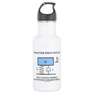 No Matter What You Say You Cannot Dampen Physics 532 Ml Water Bottle