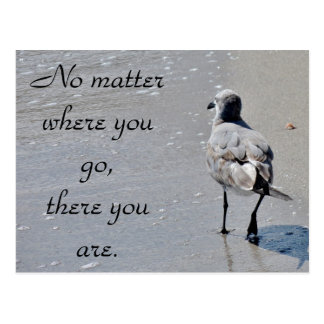 """No matter where you go - there you are"" Postcard"