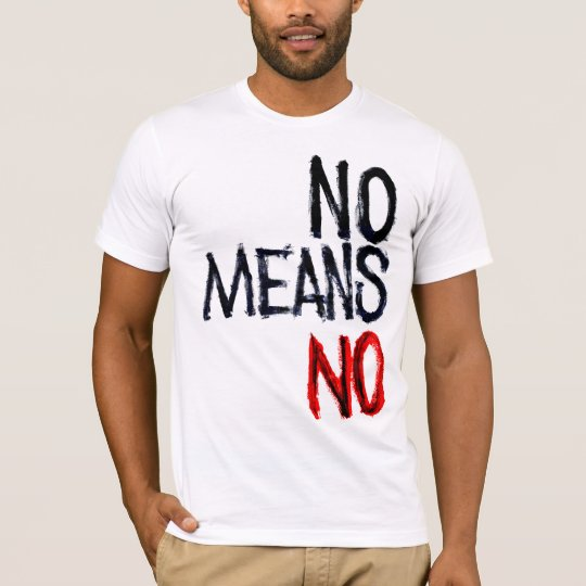 No Means No Show t shirts