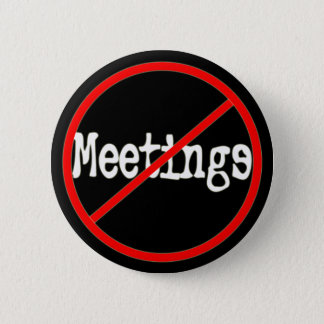 No Meetings Funny Office Humor Button
