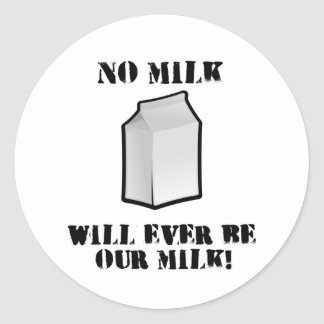 No Milk Will Ever Be Our Milk Classic Round Sticker