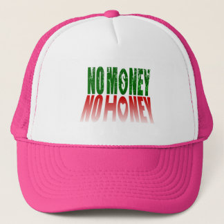 no money no honey trucker hat