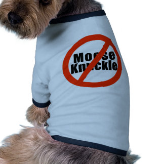 No Moose Knuckle Pet T Shirt