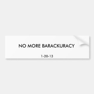 NO MORE BARACKURACY, 1-20-13 BUMPER STICKER