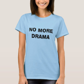 NO MORE DRAMA T-Shirt