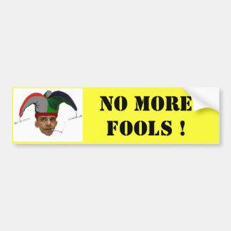 NO MORE FOOLS ! Bumbper Sticker