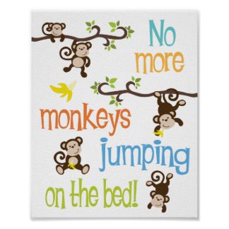 No More Monkeys Jumping On The Bed Print