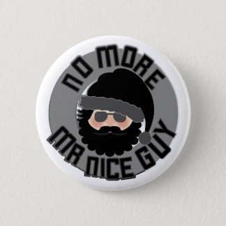 No More Mr Nice Guy! 2 Inch Round Button