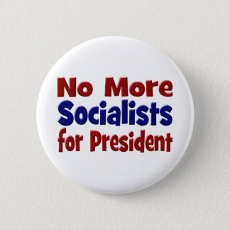 No More Socialists for President Button