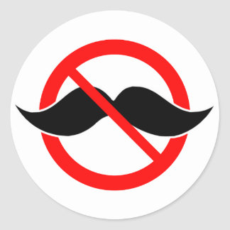 NO MOUSTACHE - ANTI-MUSTACHE -SHAVE THAT THING OFF ROUND STICKER