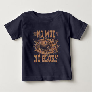 no mud no glory baby T-Shirt