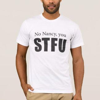 No Nancy, you STFU T-Shirt