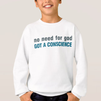 No need for god, Got a conscience Sweatshirt