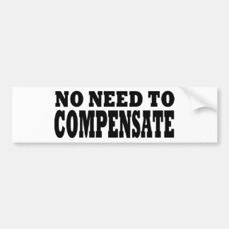 No Need to Compensate Bumper Sticker
