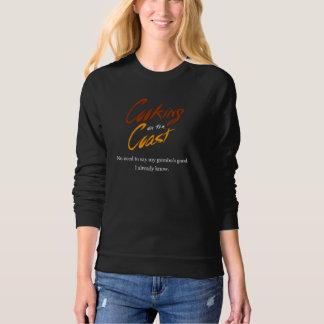 No Need To Say My Gumbo's Good. I Already Know. Sweatshirt