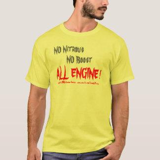 NO Nitrous, NO Boost, ALL ENGINE !, copyright 2... T-Shirt