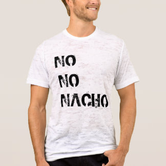 No No Nacho T Shirt