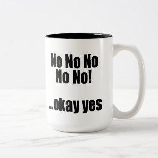 No No No No No! ...okay yes Two-Tone Coffee Mug