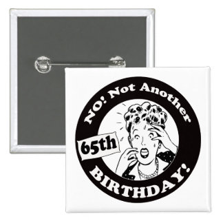 No Not My 65th Birthday Gifts Pinback Button
