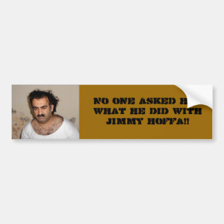 No one asked him what he did with Hoffa. Bumper Sticker