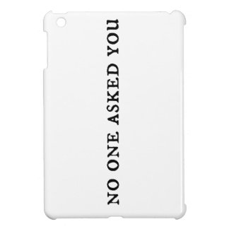 No one asked you cover iPad mini cover