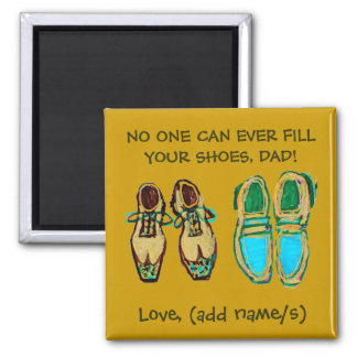 """No One Can Fill Your shoes, Dad"" Magnet"
