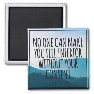 No one can make you feel inferior... magnet