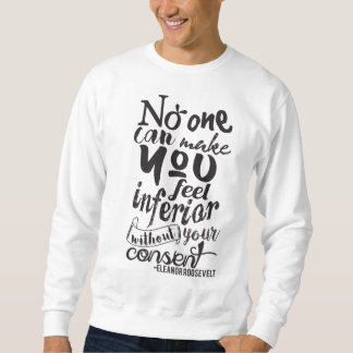 No one can make you feel inferior sweatshirt
