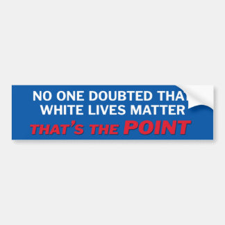 no one doubted that white lives matter bumper sticker