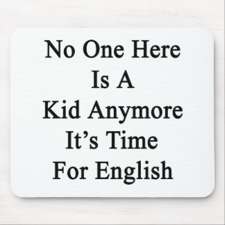 No One Here Is A Kid Anymore It's Time For English Mouse Pad
