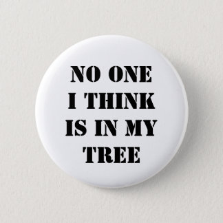 No one I think is in my tree 2 Inch Round Button