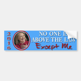 No One Is Above The Law, Except Me Bumper Sticker
