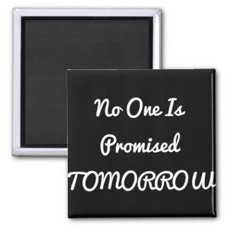 No One is Promised Tomorrow-Square Magnet