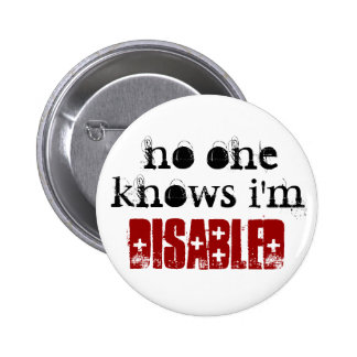 no one, knows i'm, disabled 2 inch round button