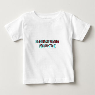 no one notices what i do until i dont do it t-shirts