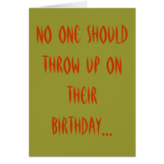 No one should throw up on their birthday... card