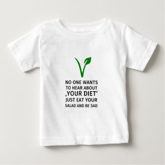 No one wants to hear about your diet. Just eat you Baby T-Shirt
