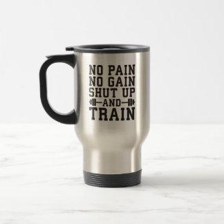 No Pain No Gain, Shut Up And Train - Inspirational Travel Mug