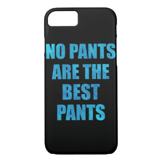 No Pants Are The Best Pants iPhone 7 Case