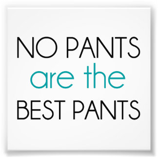 No Pants Are The Best Pants Photo Print