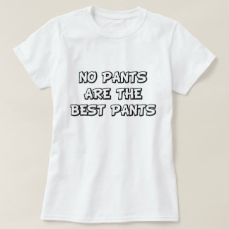 No Pants Are The Best Pants Tee Shirts