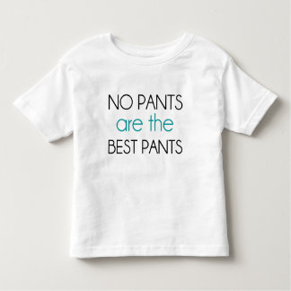 No Pants Are The Best Pants Toddler T-shirt